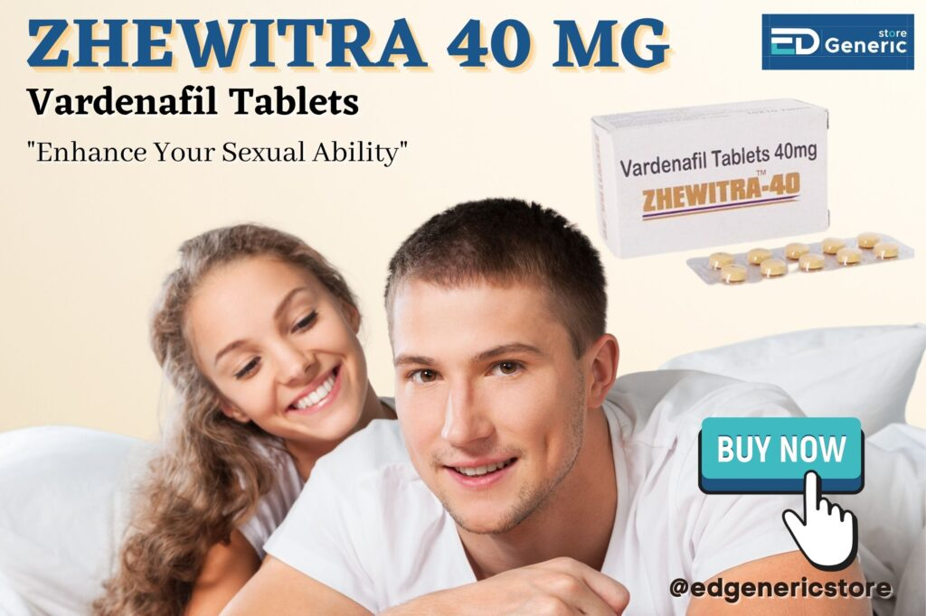 How to Better Treat Ed Problem By Zhewitra 40 mg? – Ed Generic Store