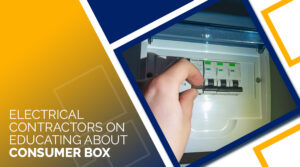 ELECTRICAL CONTRACTORS ON EDUCATING ABOUT CONSUMER BOX