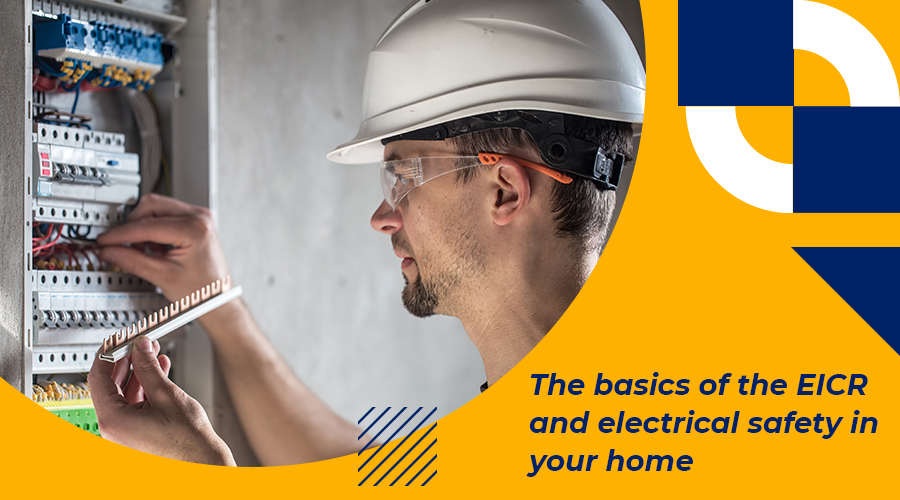The Basics of The EICR and Electrical Safety in Your Home